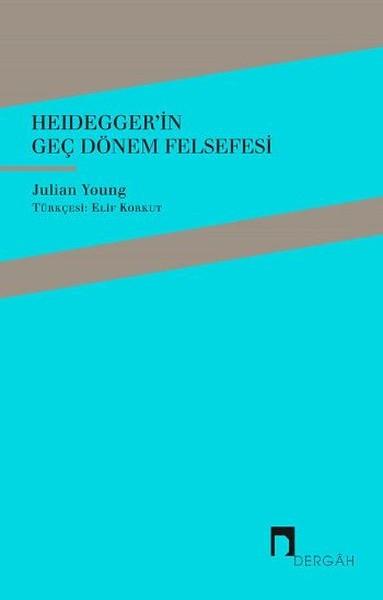 Heidegger'in Geç Dönem Felsefesi - Julian Young