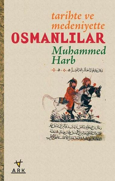 Tarihte ve Medeniyette Osmanlılar - Muhammed Harb
