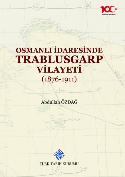 Osmanlı İdaresinde Trablusgarp Vilayeti - Abdullah Özdağ