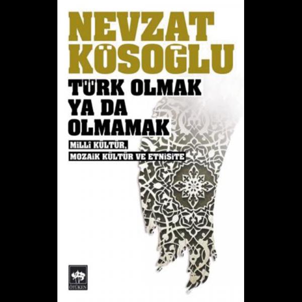 Türk Olmak Ya da Olmamak - Nevzat Kösoğlu