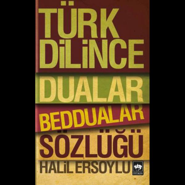 Türk Dilince Dualar, Beddualar Sözlüğü - Halil Ersoylu