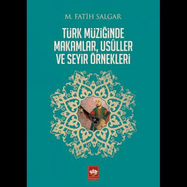 Türk Müziğinde Makamlar, Usuller ve Seyir Örnekleri - Fatih Salgar