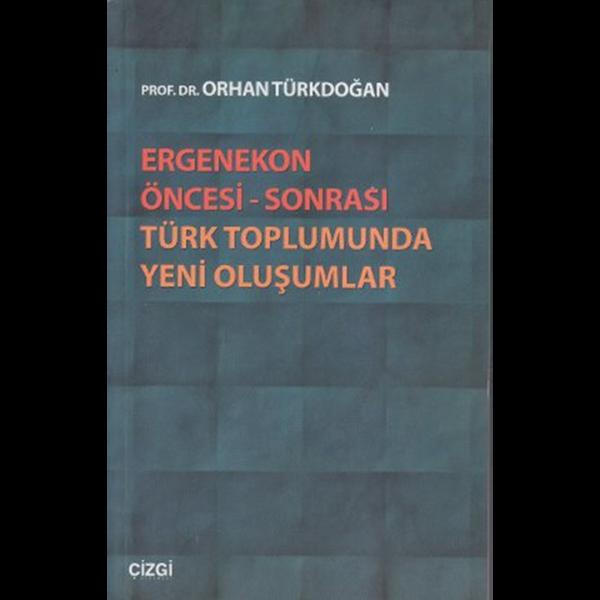 Ergenekon Öncesi - Sonrası Türk Toplumunda Yeni Oluşumlar - Orhan Türkdoğan