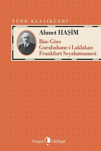 BİZE GÖRE - GURABAHANE-İ LAKLAKAN - FRANKFURT SEYAHATNAMESİ - Ahmet Haşim