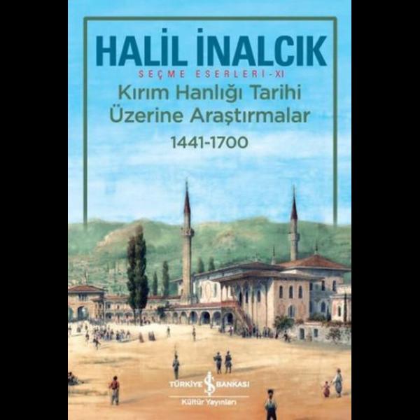Kırım Hanlığı Tarihi Üzerine Araştırmalar 1441-1700 - Halil İnalcık