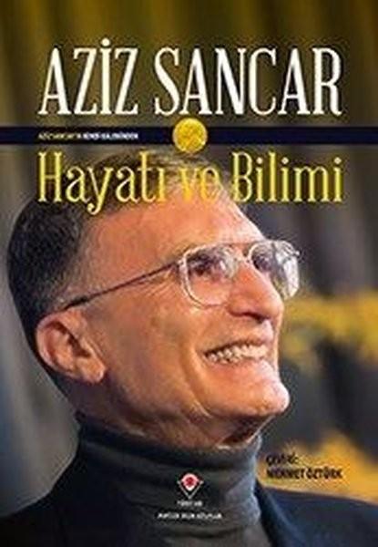Hayatı ve Bilimi: Aziz Sancar - Aziz Sancar