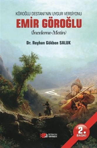 Köroğlu Destanı'nın Uygur Versiyonu Emir Göroğlu (İnceleme-Metin) - Reyhan Saluk