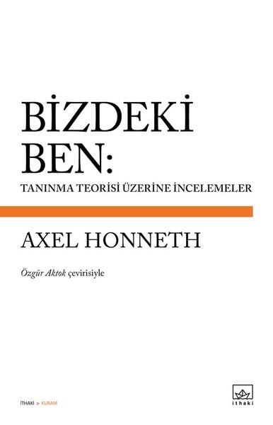 Bizdeki Ben: Tanınma Teorisi Üzerine İncelemeler - Axel Honneth