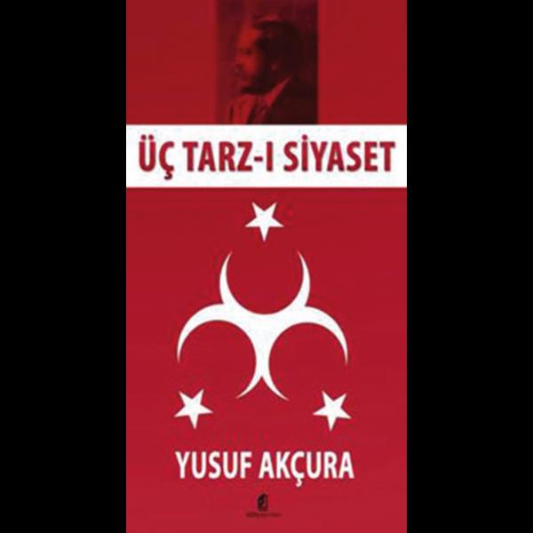 Üç Tarzı Siyaset - Yusuf Akçura