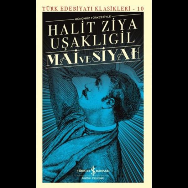 Mai ve Siyah-Günümüz Türkçesiyle - Halid Ziya Uşaklıgil