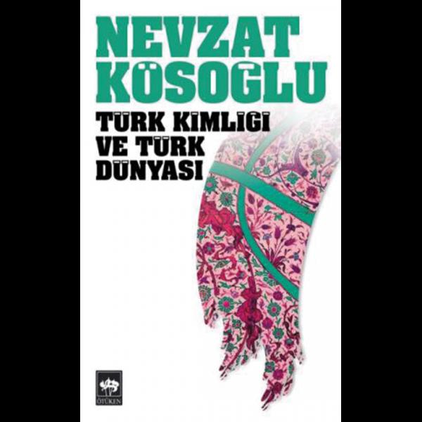 Türk Kimliği ve Türk Dünyası - Nevzat Kösoğlu