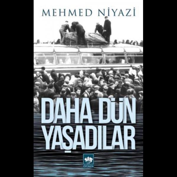 Daha Dün Yaşadılar - Mehmed Niyazi
