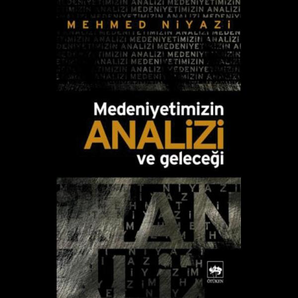 Medeniyetimizin Analizi ve Geleceği - Mehmet Niyazi