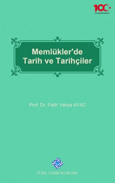 Memlükler'de Tarih ve Tarihçiler - Fatih Yahya Ayaz