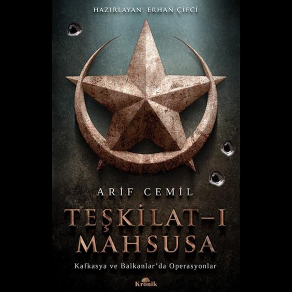 Teşkilat-ı Mahsusa-Kafkasya ve Balkanlar'da Operasyonlar - Arif Cemil