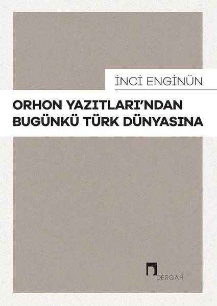 Orhon Yazıtları'ndan Bugünkü Türk Dünyasına - İnci Enginün