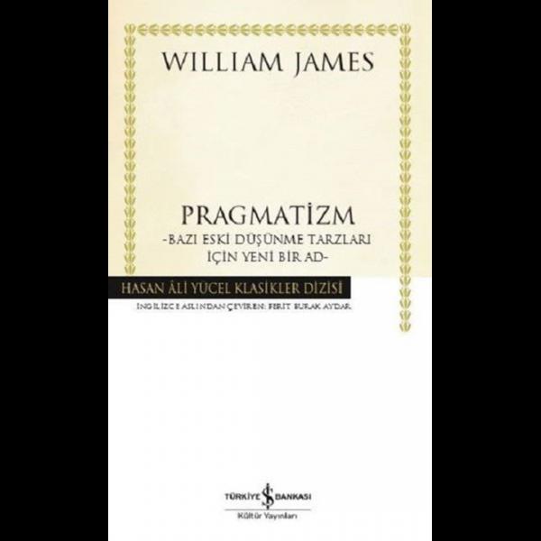 Pragmatizm: Bazı Eski Düşünme Tarzları İçin Yeni Bir Ad - William James