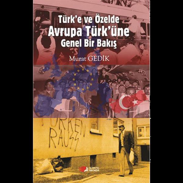 Türk'e ve Özelde Avrupa Türk'üne Genel Bir Bakış - Murat Gedik