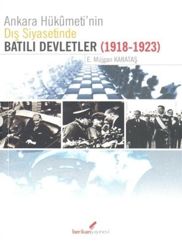 Ankara Hükümeti'nin Dış Siyasetinde Batılı Devletler (1918-1923) - Müjgan Karataş