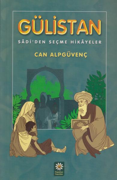 Gülistan / Sadi'den Seçme Hikayeler - Can Alpgüvenç