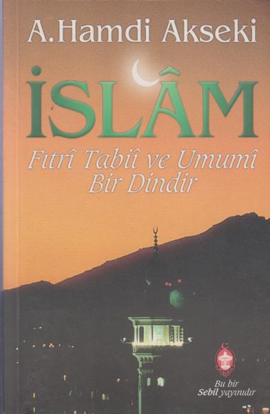 İslam - Fıtrı Tabii ve Umumi Bir Dindir - A. Hamdi Akseki