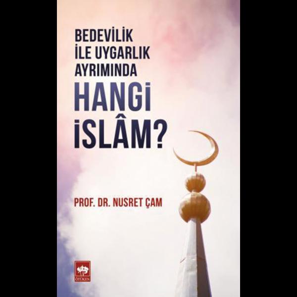 Bedevilik ve Uygarlık Ayrımında Hangi İslam - Nusret Çam