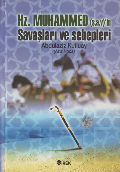 Hz. Muhammed (s.a.v.)'in Savaşları Ve Sebepleri - Abdulaziz Kutluay