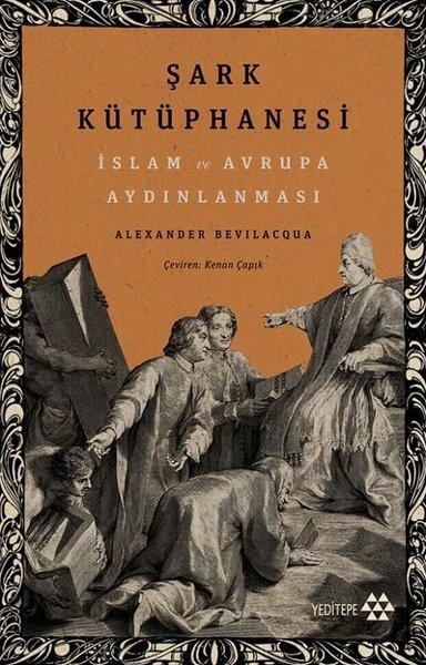 Şark Kütüphanesi: İslam ve Avrupa Aydınlanması - Alexander Bevilacqua