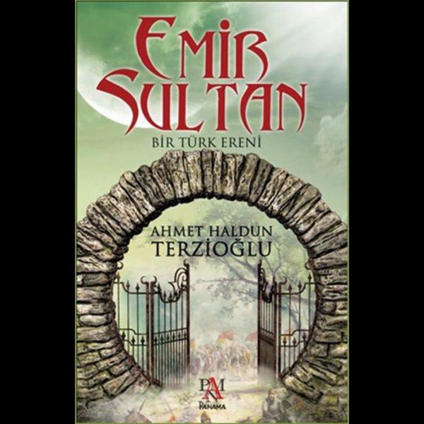 Emir Sultan-Bir Türk Ereni - Ahmet Haldun Terzioğlu