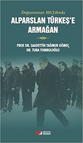Doğumunun 100. Yılında Alparslan Türkeş'e Armağan - Sadettin Yağmur Gömeç