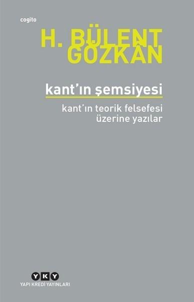 Kant'ın Şemsiyesi - Kant'ın Teorik Felsefesi Üzerine Yazılar - Bülent Gözkan