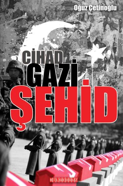 Cihad Gazi Şehid - Oğuz Çetinoğlu