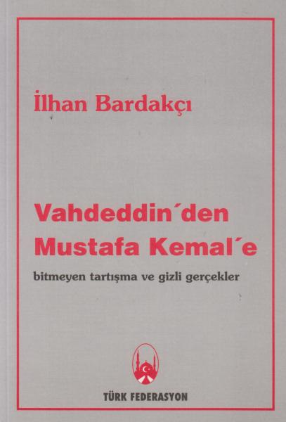 Vahdeddin'den Mustafa Kemal'e - İlhan Bardakçı