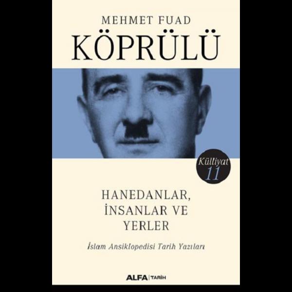 Hanedanlar İnsanlar ve Yerler-İslam Ansiklopedisi Tarih Yazıları-Külliyat 11 - Mehmet Fuad Köprülü