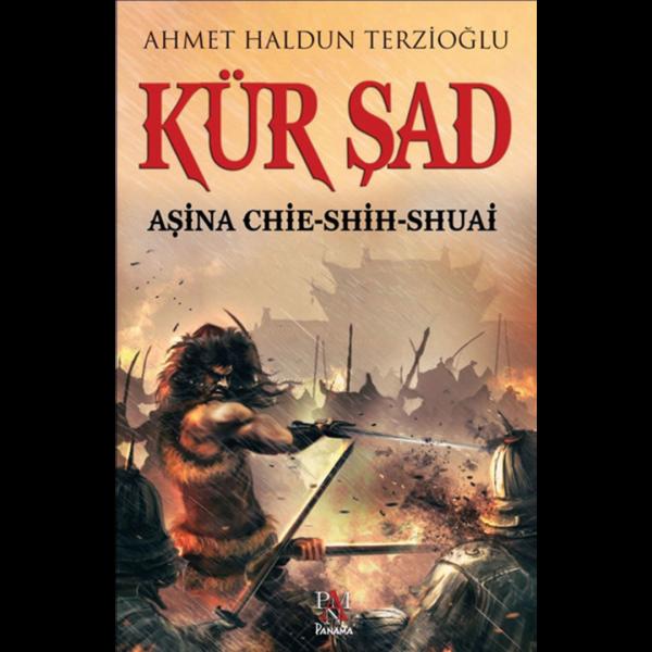 Kür Şad Aşina Chie-Shih-Shuai - Ahmet Haldun Terzioğlu