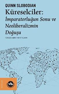 Küreselciler: İmparatorluğun Sonu ve Neoliberalizmin Doğuşu - Quinn Slobodian