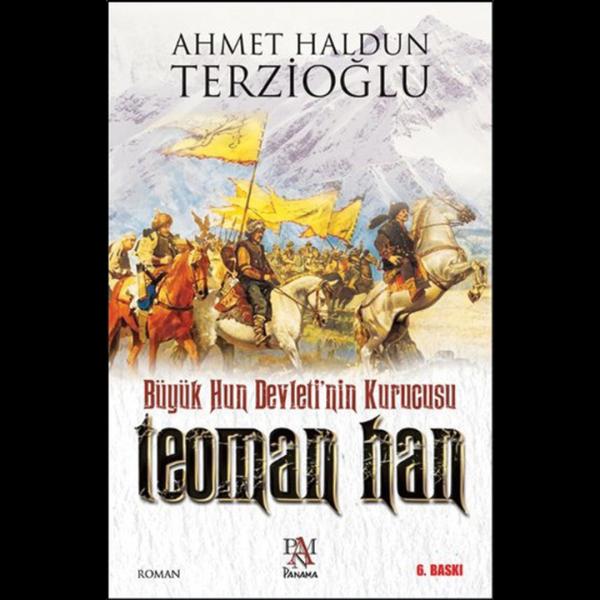 Büyük Hun Devleti'nin Kurucusu - Teoman Han - Ahmet Haldun Terzioğlu
