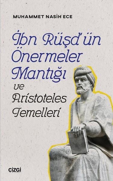 İbn Rüşd'ün Önermeler Mantığı ve Aristoteles Temelleri - Muhammet Nasih Ece