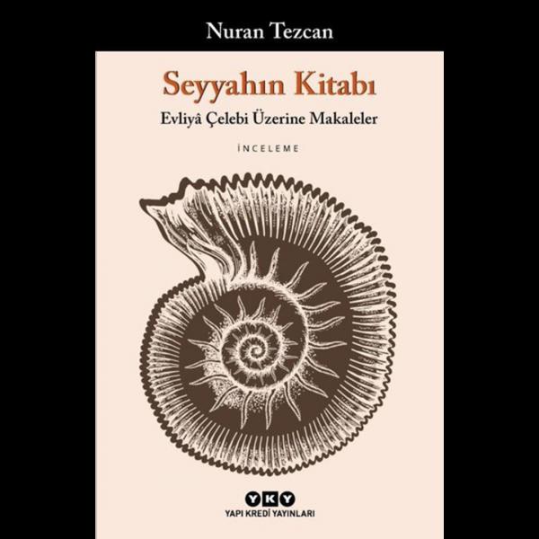 Seyyahın Kitabı-Evliya Çelebi Üzerine Makaleler - Nuran Tezcan