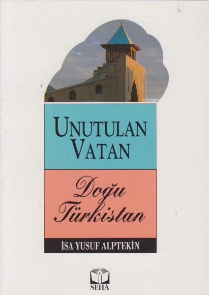 Unutulan Vatan Doğu Türkistan - İsa Yusuf Alptekin