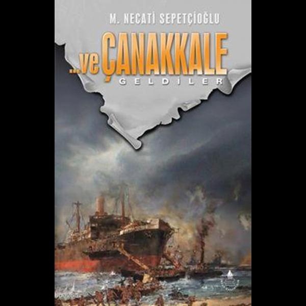 ...ve Çanakkale Geldiler 1 - Mustafa Necati Sepetçioğlu