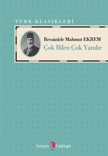 ÇOK BİLEN ÇOK YANILIR - Recaizade Mahmut Ekrem