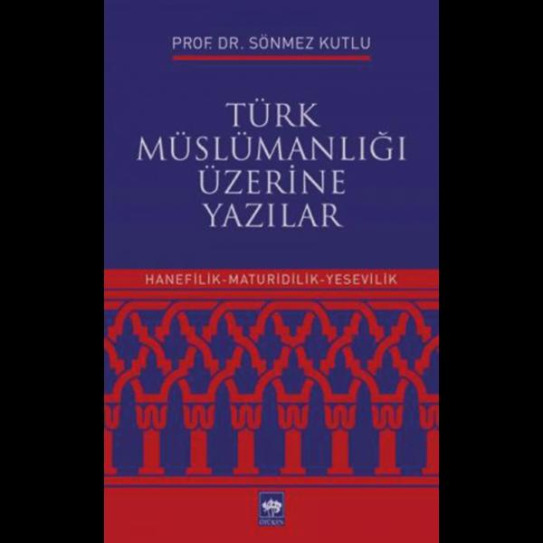 Türk Müslümanlığı Üzerine Yazılar - Sönmez Kutlu
