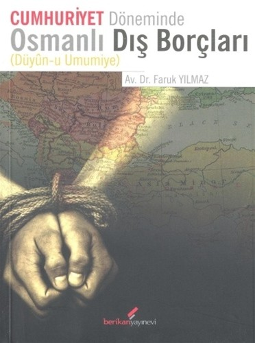 Cumhuriyet Döneminde Osmanlı Dış Borçları (Düyun-u Umumiye) - Faruk Yılmaz