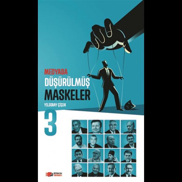 Medyada Düşürülmüş Maskeler 3 - Yıldıray Çiçek