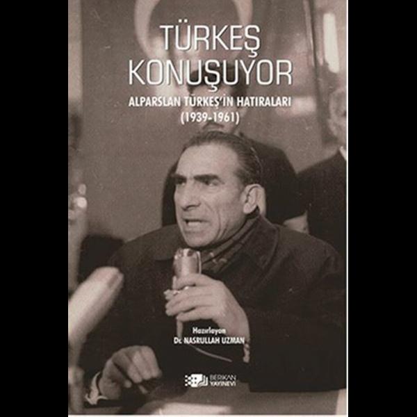 Türkeş Konuşuyor: Alparslan Türkeş'in Hatıraları (1930-1961) - Nasrullah Uzman
