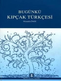 Bugünkü Kıpçak Türkçesi - Zeynep Korkmaz