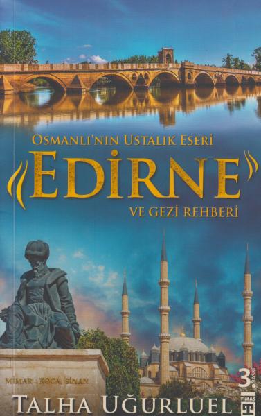 Osmanlı'nın Ustalık Eseri Edirne ve Gezi Rehberi - Talha Uğurluel