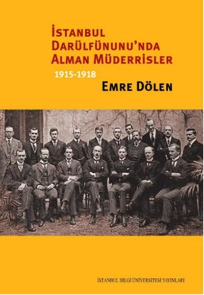 İstanbul Darülfünunu'nda Alman Müderrisler 1915-1918 - Emre Dölen