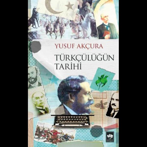 Türkçülüğün Tarihi - Yusuf Akçura